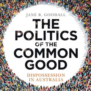 Jane R. Goodall - The Politics Of The Common Good: Book Launch & Panel Discussion